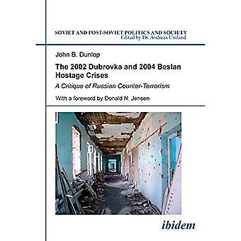 The 2002 Dubrovka and 2004 Beslan Hostage Crises: A Critique of Russian Counter-Terrorism (Soviet and Post-Soviet...