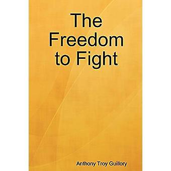 Anthony Troy Guilloryn vapaus taistella - 9780615197616 Kirja