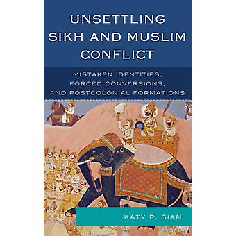 Unsettling Sikh and Muslim Conflict - Mistaken Identities - Forced Con