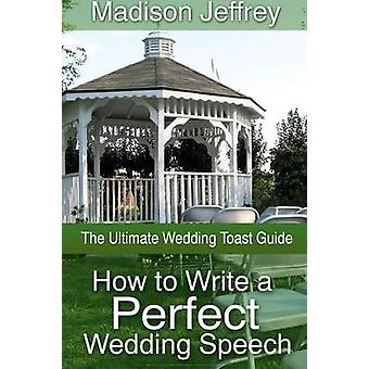 How to Write a Perfect Wedding Speech - The Ultimate Wedding Toast Gui