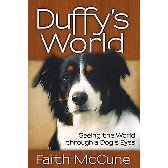 Duffy's World - Seeing the World Through a Dog's Eyes by Faith McCune