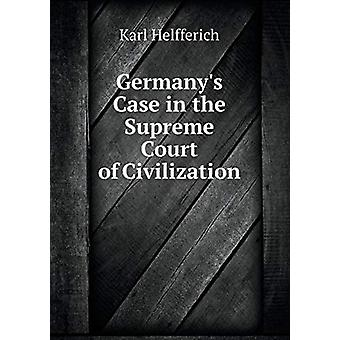 Germany's Case in the Supreme Court of Civilization by Karl Helfferic