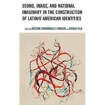 Sound Image and National Imaginary in the Construction of Latino American Identities Music Culture and Identity in Latin America