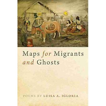 Maps for Migrants and Ghosts by Luisa A. Igloria