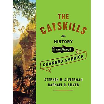 The Catskills  Its History and How It Changed America by Stephen M Silverman & Raphael D Silver