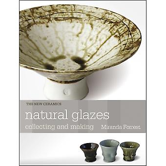 Natural Glazes  Collecting and Making by Miranda Forrest