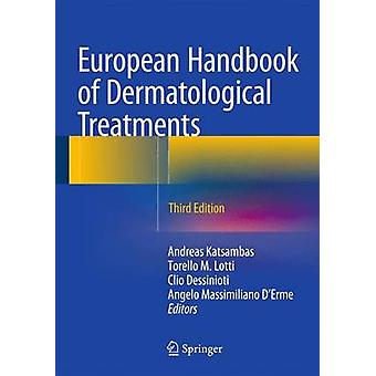 European Handbook of Dermatological Treatments by Edited by Andreas D Katsambas & Edited by Torello M Lotti & Edited by Clio Dessinioti & Edited by Angelo Massimiliano D Erme