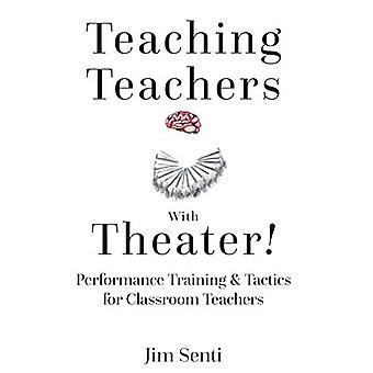 Teaching Teachers With Theater!: Performance Training & Tactics for Classroom Teachers