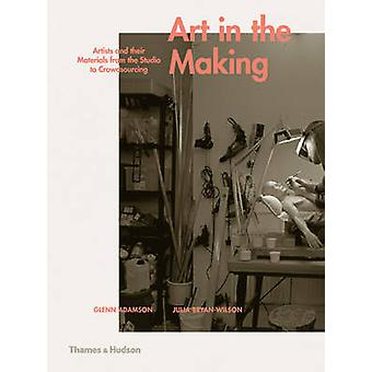 Art in the Making - Artists and Their Materials from the Studio to Cro