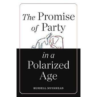 The Promise of Party in a Polarized Age by Russell Muirhead - 9780674