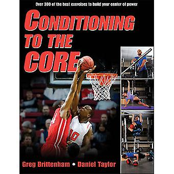 Conditioning to the Core by Greg Brittenham - Daniel Taylor - 9781450
