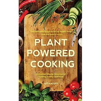 Plant-Powered Cooking - 52 Inspired Ideas for Growing and Cooking Yumm