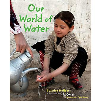 Our World of Water by Beatrice Hollyer - Oxfam - Zadie Smith - 978184