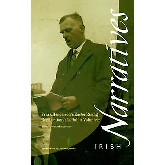Frank Henderson's Easter Rising - Recollections of a Dublin Volunteer