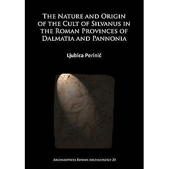 The Nature and Origin of the Cult of Silvanus in the Roman Provinces