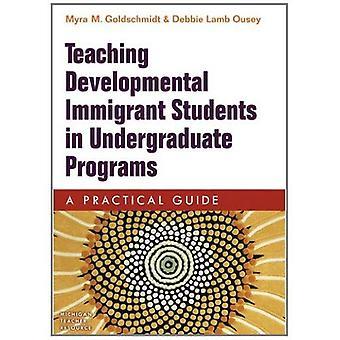 Teaching Developmental Immigrant Students in Undergraduate Programs: A Practical Guide (Michigan Teacher Resource)