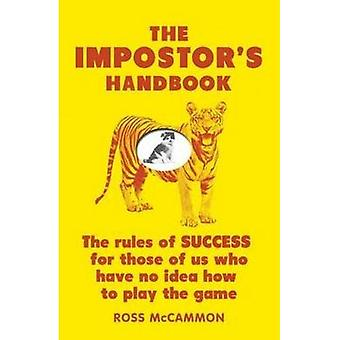 The Impostor's Handbook: The Rules Of Success For Those Of Us Who Have No Idea How To Play The Game