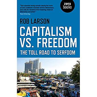 Capitalism vs. Freedom: The� Toll Road to Serfdom