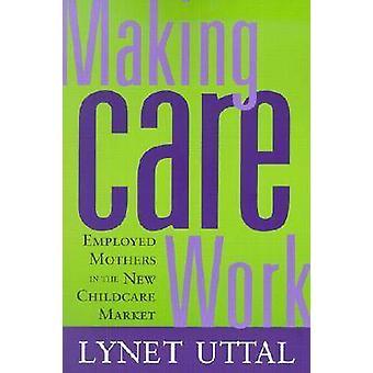 Making hoitotyötä - työssä äidit uusilla lastenhoidon markkinoilla mennessä Lyn