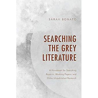 Searching the Grey Literature: A Handbook for Searching Reports, Working Papers, and Other Unpublished Research (Medical Library Association� Books Series)
