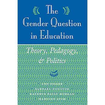 The Gender Question In Education by Ann DillerBarbara HoustonKathryn Pauly MorganMaryann Ayim