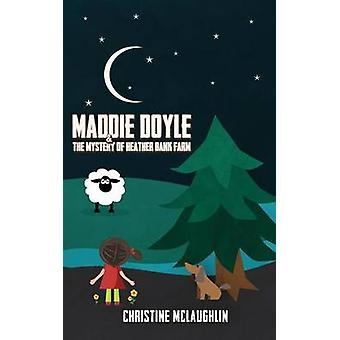 Maddie Doyle and the Mystery of Heather Bank Farm by McLaughlin & Christine