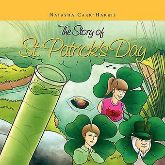 The Story of St. Patricks Day by Natasha Carr Harris