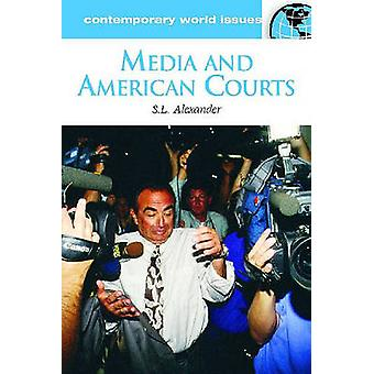 Media and American Courts A Reference Handbook by Alexander & S.