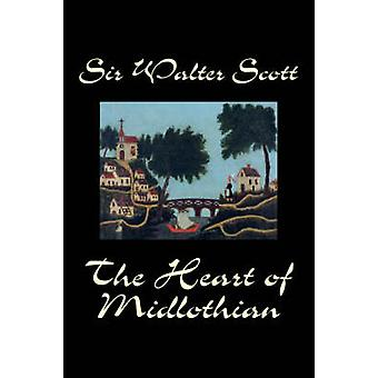 The Heart of Midlothian by Sir Walter Scott Fiction Historical Literary Classics by Scott & Sir Walter