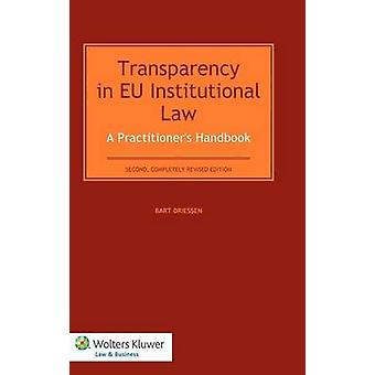 Transparency in Eu Institutional Law. a Practitioners Handbook  Second Completely Revised Edition by Driessen & Bart