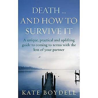 Dood... En hoe te overleven: een unieke en verheffend en praktische gids om af te rekenen met het verlies van uw Partner