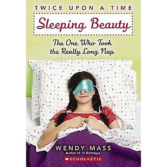 Sleeping Beauty - The One Who Took the Really Long Nap by Wendy Mass -