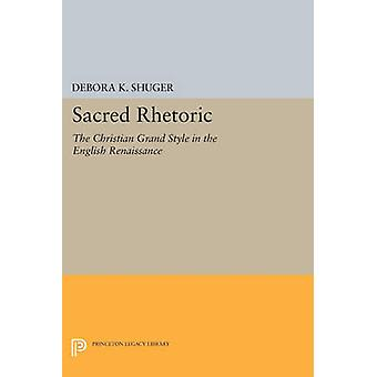 Sacred Rhetoric - The Christian Grand Style in the English Renaissance