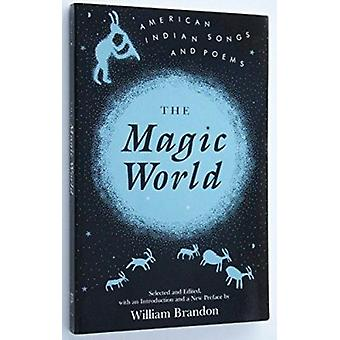 The Magic World - American Indian Songs and Poems by William P. Brando
