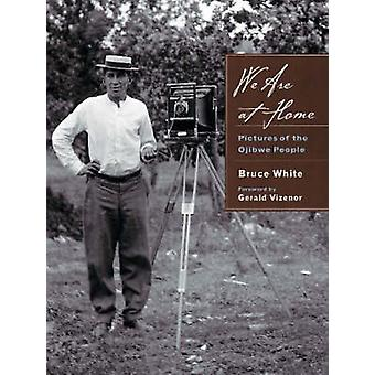 We are at Home - Pictures of the Ojibwa People by Bruce White - Gerald