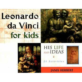 Leonardo Da Vinci for Kids - His Life and Ideas - 21 Activities by Jan