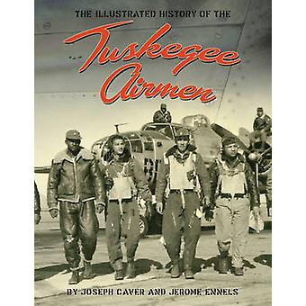 The Tuskegee Airmen - An Illustrated History - 1939-1949 by Joseph Cave