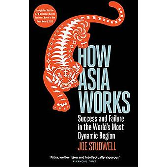 How Asia Works - Success and Failure in the World's Most Dynamic Regio