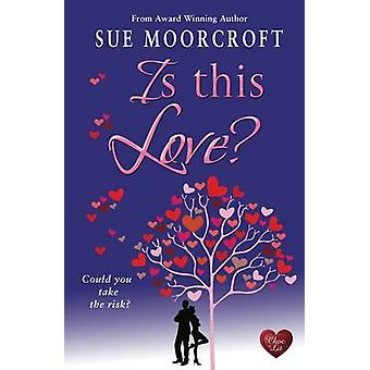 Is This Love? by Sue Moorcroft - 9781781890554 Book