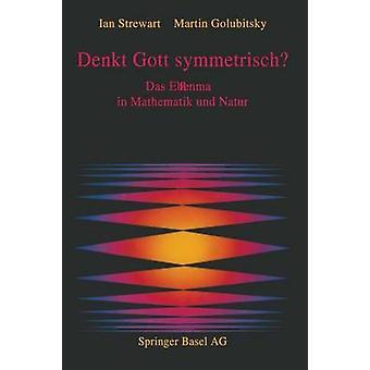 Denkt Gott symmetrisch  Das Ebenma in Mathematik und Natur by STEWART