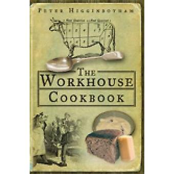 Workhouse Cookbook by Peter Higginbotham - 9780752447308 Book