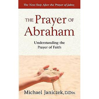 The Prayer of Abraham by Janiczek & Michael J.