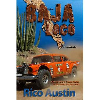 Baja Loco 4 Racing Days  Tequila Nights on the NORRA Mexican 1000 by Austin & Rico