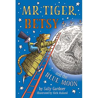 Mr Tiger Betsy and the Blue Moon by Sally Gardner