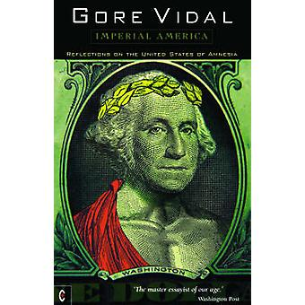 Imperial America  Reflections on the United States of Amnesia by Gore Vidal