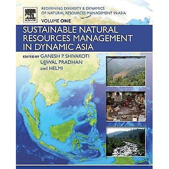 Redefining Diversity and Dynamics of Natural Resources Management in Asia Volume 1 Sustainable Natural Resources Management in Dynamic Asia by Shivakoti & Ganesh