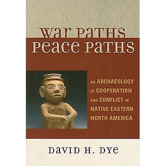 WAR PATHS PEACE PATHS         PB by Dye & David