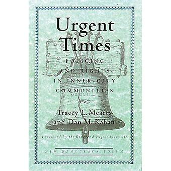 Urgent Times Policing and Rights in InnerCity Communities by Meares & Tracey L.