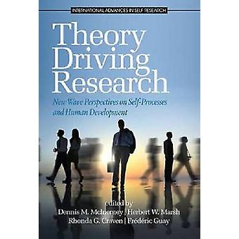 Theory Driving Research New Wave Perspectives on SelfProcessed and Human Development by McInerney & Dennis M.