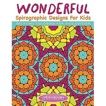 Wonderful Spirographic Designs For Kids  Relaxing Coloring For Kids Edition by for Kids & Activibooks
